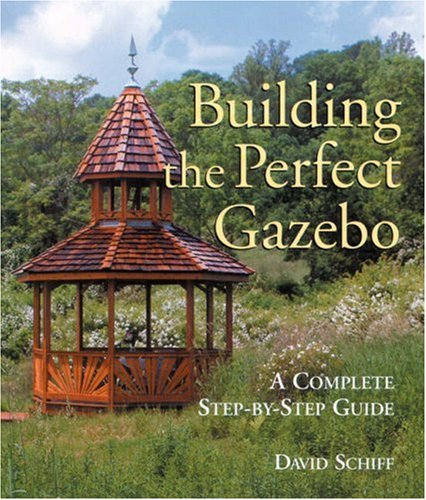 9781579903428: Building The Perfect Gazebo: A Complete Step-by-Step Guide
