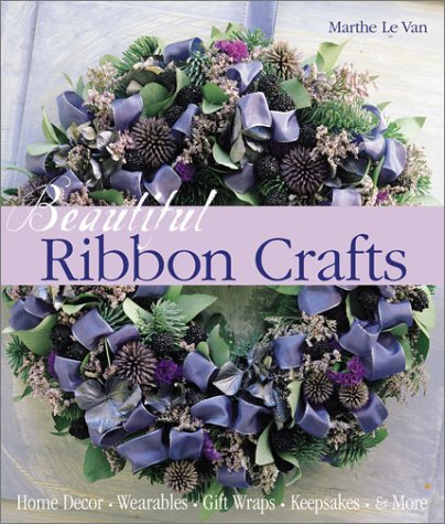 9781579903589: Beautiful Ribbon Crafts: Home Decor * Wearables * Gift Wraps * Keepsakes * & More