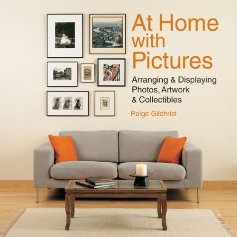 At Home With Pictures: Arranging & Displaying Photos, Artwork & Collections {FIRST EDITION}