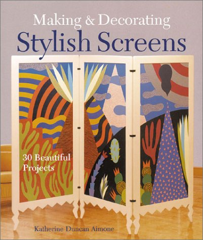 9781579903619: Making & Decorating Stylish Screens: 30 Beautiful Projects