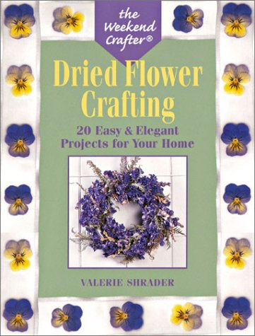 Dried Flower Crafting, 20 Easy & Elegant Projects for Your Home