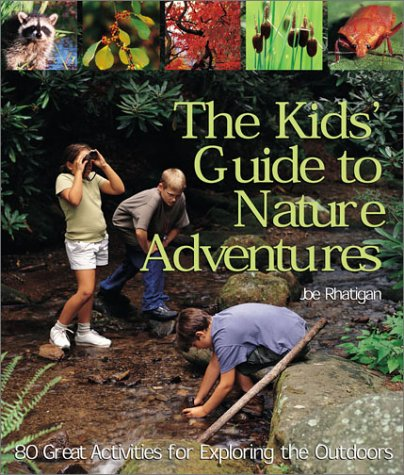 9781579903732: The Kids' Guide to Nature Adventures: 80 Great Activities for Exploring the Outdoors