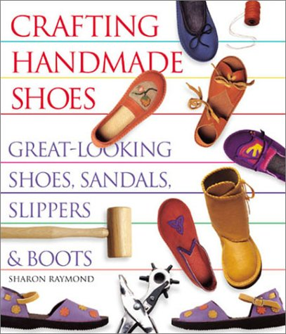 9781579903787: Crafting Handmade Shoes: Great-Looking Shoes, Sandals, Slippers & Boots