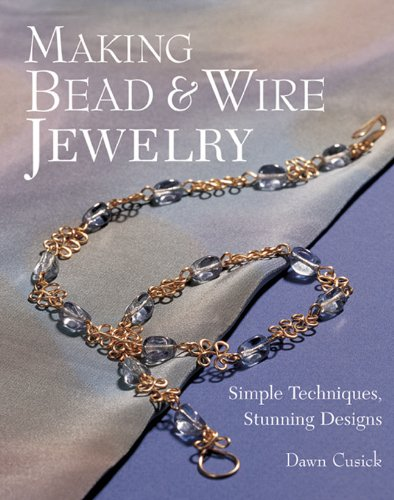 Making Bead and Wire Jewelry : Simple: Dawn Cusick