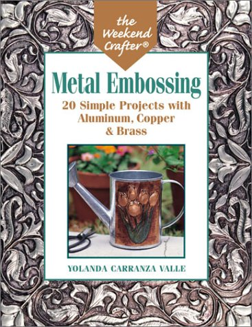 9781579904029: The Weekend Crafter: Metal Embossing: 20 Simple Projects with Aluminum, Copper & Brass Foils