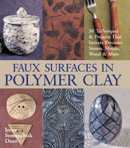 9781579904081: Faux Surfaces in Polymer Clay: 30 Techniques & Projects That Imitate Precious Stones, Metals, Wood & More