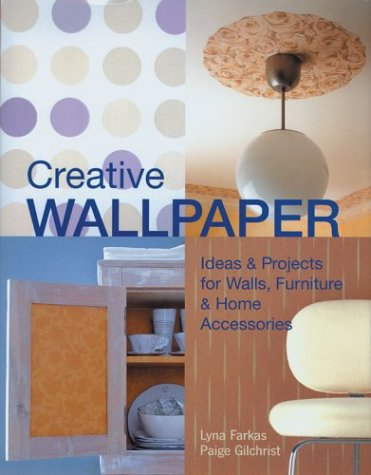 9781579904180: Creative Wallpaper: Ideas & Projects for Walls, Furniture & Home Accessories