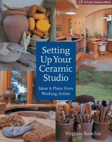 9781579904227: Setting Up Your Ceramic Studio: Ideas & Plans from Working Artists (A Lark Ceramics Book)