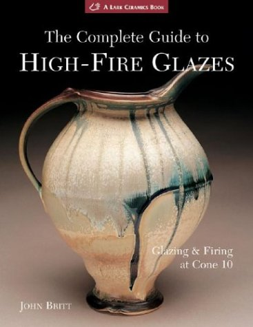 9781579904258: The Complete Guide to High-Fire Glazes: Glazing & Firing at Cone 10 (A Lark Ceramics Book)
