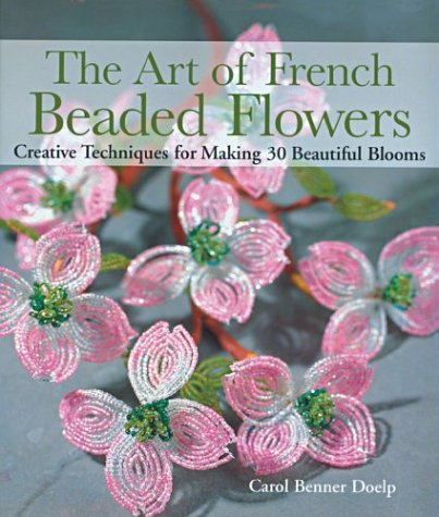 9781579904265: The Art of French Beaded Flowers: Creative Techniques for Making 30 Beautiful Blooms
