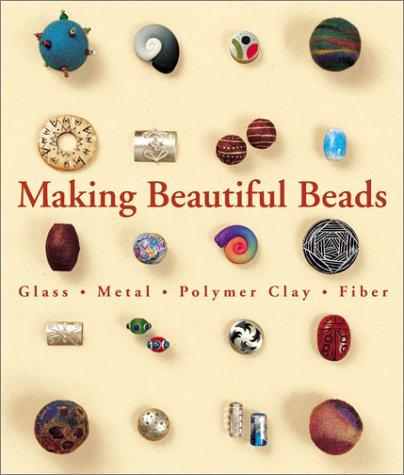 9781579904333: Making Beautiful Beads: Glass * Metal * Polymer Clay * Fiber