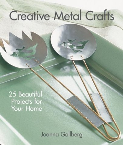 9781579904517: Creative Metal Crafts: 25 Beautiful Projects for Your Home