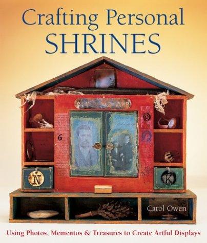 9781579904531: Crafting Personal Shrines: Using Photos, Mementos & Treasures to Create Artful Displays