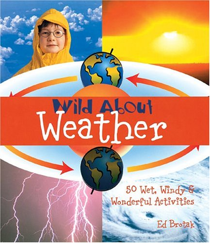 9781579904685: Wild About Weather: 50 Wet, Windy & Wonderful Activities