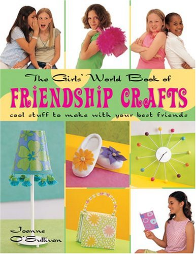 9781579904715: The Girls' World Book Friendship Crafts: Cool Stuff to Make with Your Best Friends