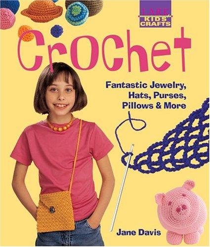 9781579904777: Kids' Crafts: Crochet: Fantastic Jewelry, Hats, Purses, Pillows & More (Lark Kids' Crafts)