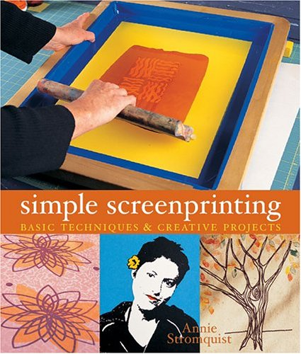 9781579904906: Simple Screenprinting: Basic Techniques & Creative Projects