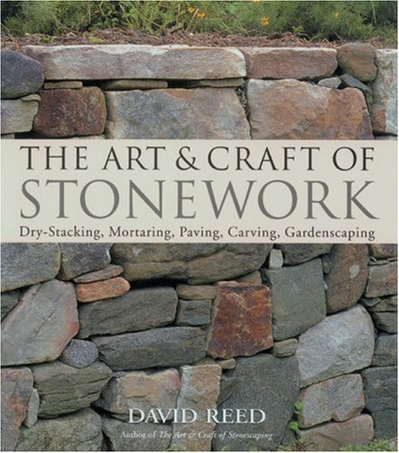 The Art & Craft of Stonework: Dry-Stacking, Mortaring, Paving, Carving, Gardenscaping: Reed, ...