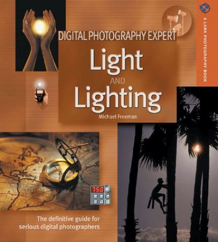 9781579905262: Digital Photography Expert: Light and Lighting: The Definitive Guide for Serious Digital Photographers (A Lark Photography Book)