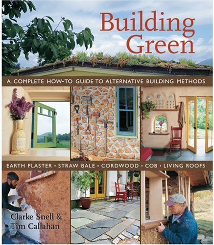 9781579905323: Building Green: A Complete How-To Guide to Alternative Building Methods Earth Plaster * Straw Bale * Cordwood * Cob * Living Roofs
