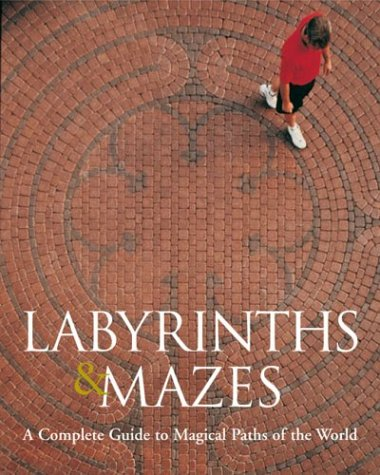 9781579905392: Labyrinths & Mazes: A Complete Guide to Magical Paths of the World