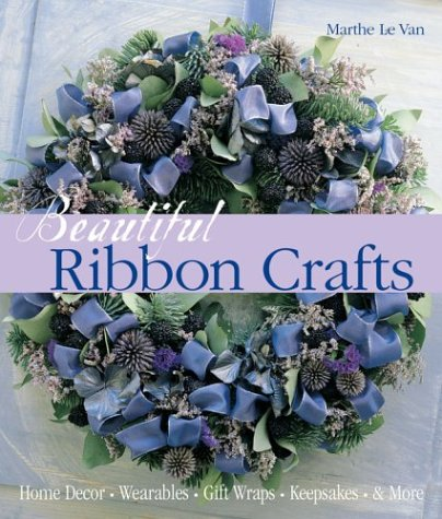 9781579905569: Beautiful Ribbon Crafts: Home Decor * Wearables * Gift Wraps * Keepsakes & More