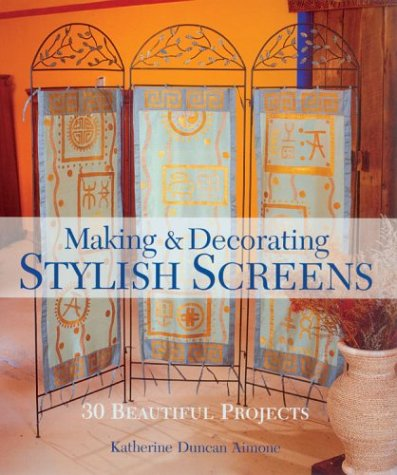 9781579905576: Making & Decorating Stylish Screens: 30 Beautiful Projects