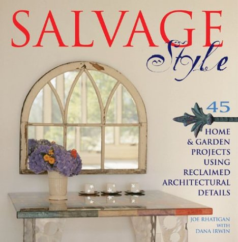 9781579905583: Salvage Style: 45 Home & Garden Projects Using Reclaimed Architectural Details