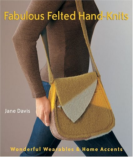 9781579905606: Fabulous Felted Hand-Knits: Wonderful Wearables & Home Accents
