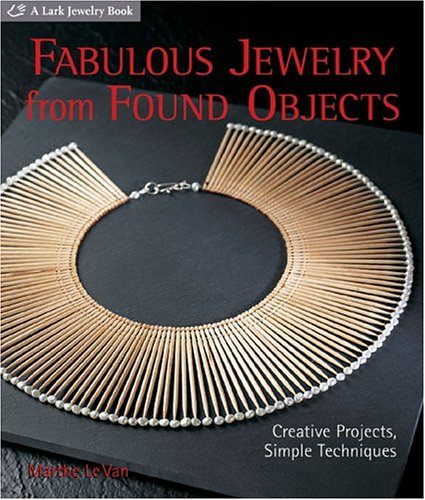 9781579905620: Fabulous Jewelry from Found Objects: Creative Projects, Simple Techniques (Lark Jewelry Books)