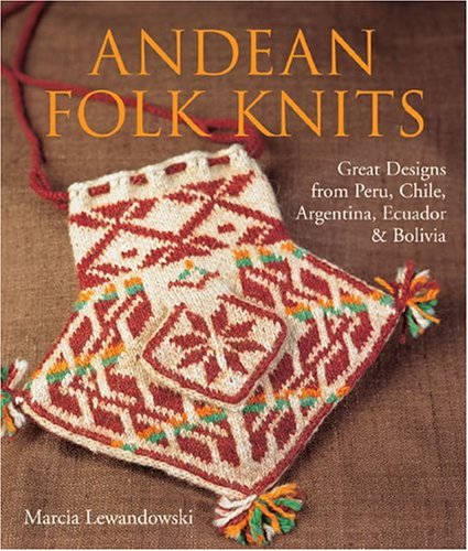 9781579905828: Andean Folk Knits: Great Designs from Peru, Chile, Argentina, Ecuador & Bolivia