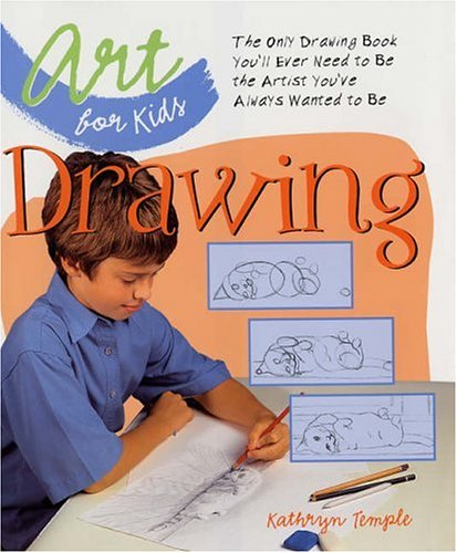 9781579905873: Art for Kids: Drawing: The Only Drawing Book You'll Ever Need to Be the Artist You've Always Wanted to Be