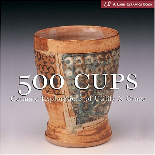 500 Cups: Ceramic Explorations of Utility & Grace