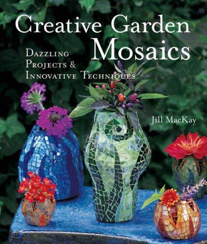 Creative Garden Mosaics : Dazzling Projects and: Jill MacKay