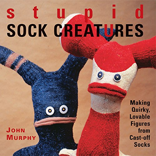 9781579906108: Stupid Sock Creatures: Making Quirky, Lovable Figures from Cast-off Socks