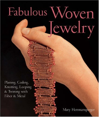 Fabulous Woven Jewelry: Plaiting, Coiling, Knotting, Looping: Hettmansperger, Mary