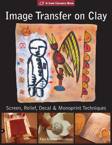 9781579906351: Image Transfer on Clay: Screen, Relief, Decal & Monoprint Techniques (Lark Ceramics Books)