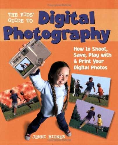 The Kids Guide To Digital Photography : How To Shoot, Save, Play With And Print Your Digital Photos