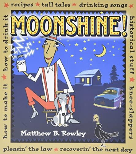 The Joy of Moonshine : Recipes, Knee: Matthew B. Rowley