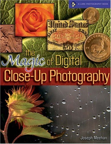 9781579906528: The Magic of Digital Close-Up Photography (A Lark Photography Book)