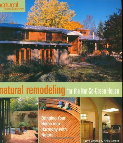 9781579906542: Natural Remodeling for the Not-So-Green House: Bringing Your Home Into Harmony with Nature (Natural Home & Garden)
