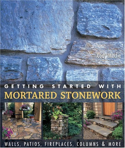 9781579906658: Getting Started with Mortared Stonework: Walls, Patios, Fireplaces, Columns & More