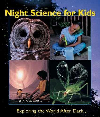 Night Science for Kids: Exploring the World After Dark (1579906702) by Terry Krautwurst