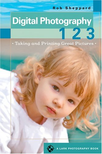 9781579906764: Digital Photography 1, 2, 3: Taking & Printing Great Pictures