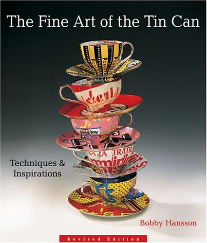 The Fine Art of the Tin Can: Techniques & Inspirations Revised Edition: Hansson, Bobby