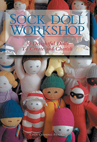9781579907037: Sock Doll Workshop: 30 Delightful Dolls To Create And Cherish