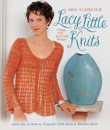 Lacy Little Knits: Clingy, Soft & A Little Risque (1579907172) by Schreier, Iris