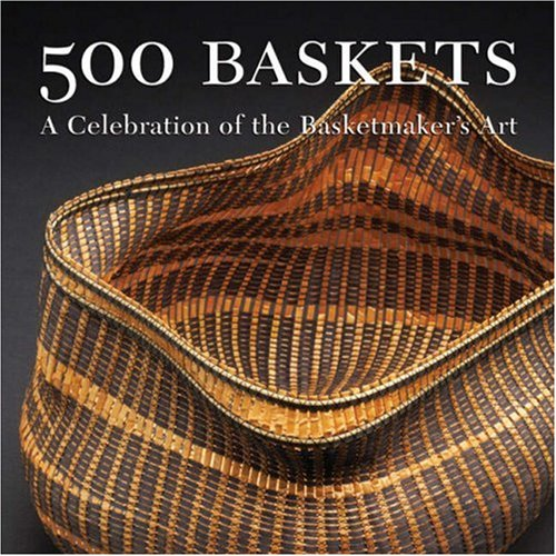 9781579907310: 500 Baskets: A Celebration of the Basketmaker's Art (500 Series)