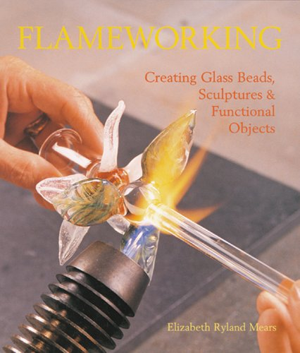 9781579907419: Flameworking: Creating Glass Beads, Sculptures & Functional Objects