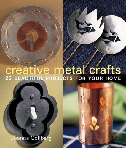 9781579907457: Creative Metal Crafts: 25 Beautiful Projects for Your Home